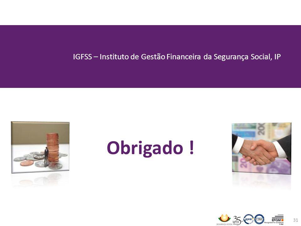 IGFSS – Instituto de Gestão Financeira da Segurança Social, IP Obrigado ! 31