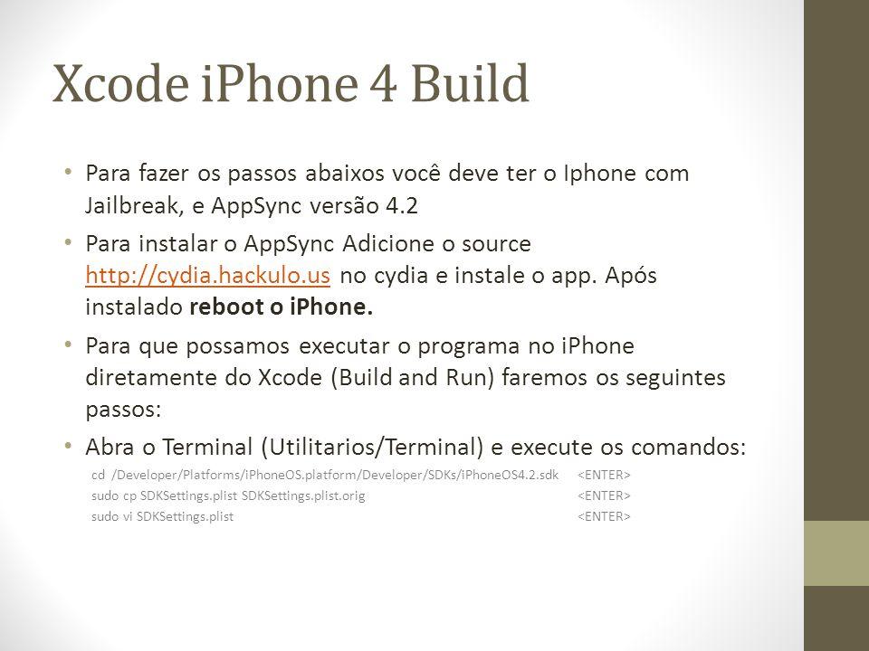 Xcode iPhone 4 Build Para fazer os passos abaixos você deve ter o Iphone com Jailbreak, e AppSync versão 4.2 Para instalar o AppSync Adicione o source