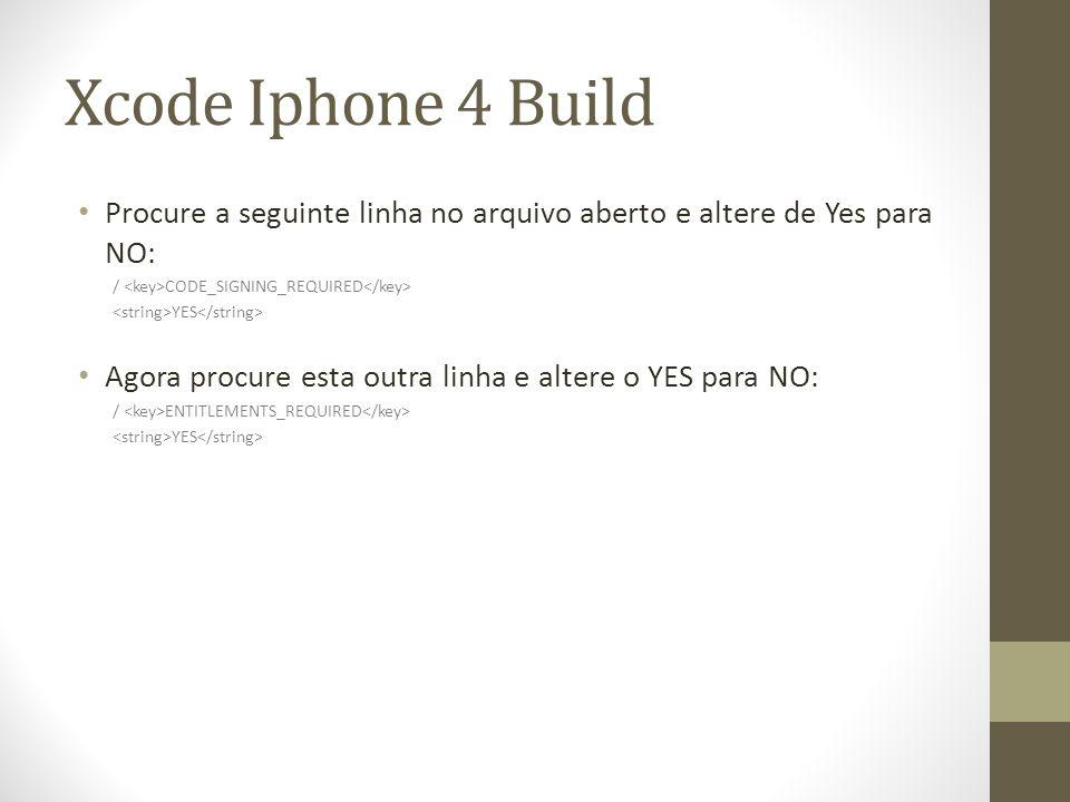 Xcode Iphone 4 Build Procure a seguinte linha no arquivo aberto e altere de Yes para NO: / CODE_SIGNING_REQUIRED YES Agora procure esta outra linha e