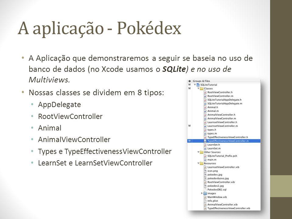 A aplicação - Pokédex A Aplicação que demonstraremos a seguir se baseia no uso de banco de dados (no Xcode usamos o SQLite) e no uso de Multiviews. No