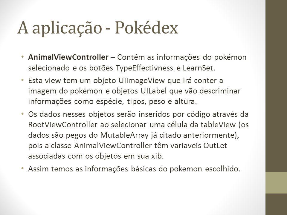 A aplicação - Pokédex AnimalViewController – Contém as informações do pokémon selecionado e os botões TypeEffectivness e LearnSet. Esta view tem um ob