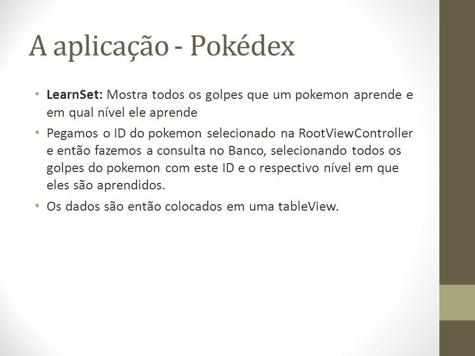 A aplicação - Pokédex LearnSet: Mostra todos os golpes que um pokemon aprende e em qual nível ele aprende Pegamos o ID do pokemon selecionado na RootV