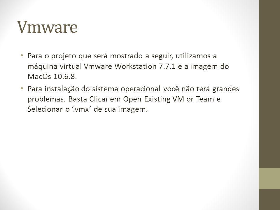 Vmware Para o projeto que será mostrado a seguir, utilizamos a máquina virtual Vmware Workstation 7.7.1 e a imagem do MacOs 10.6.8. Para instalação do