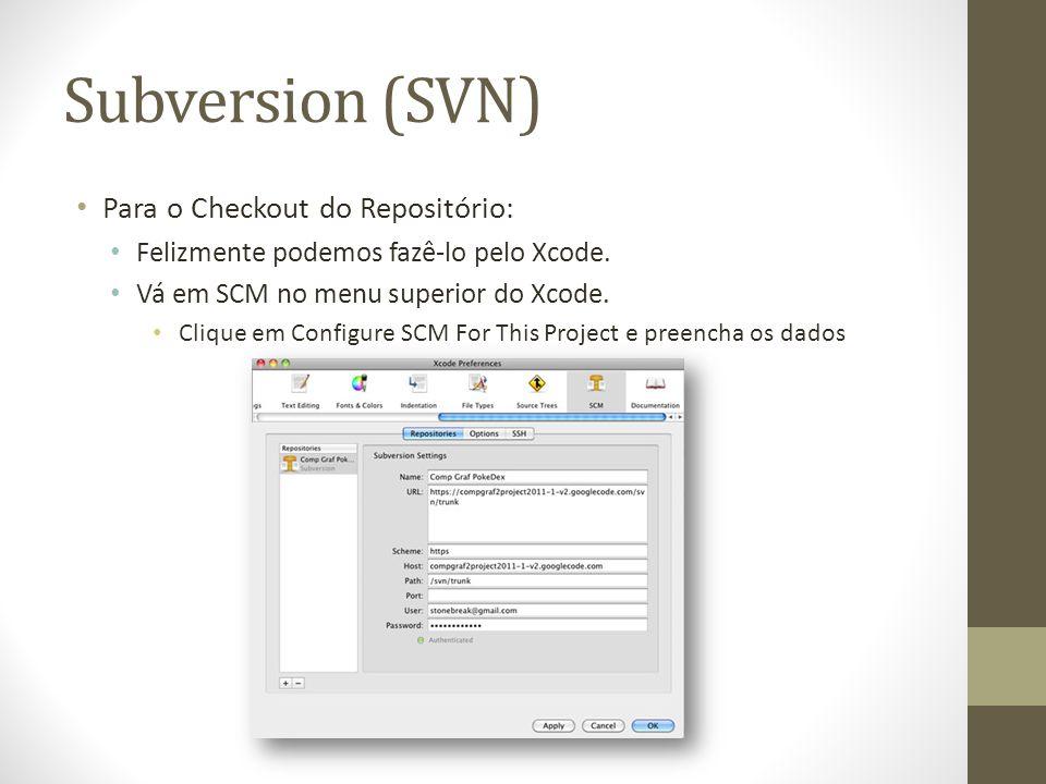 Subversion (SVN) Para o Checkout do Repositório: Felizmente podemos fazê-lo pelo Xcode. Vá em SCM no menu superior do Xcode. Clique em Configure SCM F