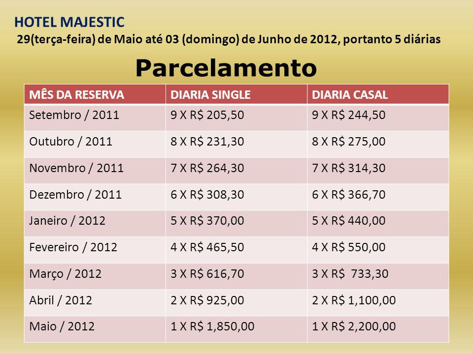 Parcelamento MÊS DA RESERVADIARIA SINGLEDIARIA CASAL Setembro / 20119 X R$ 205,509 X R$ 244,50 Outubro / 20118 X R$ 231,308 X R$ 275,00 Novembro / 201