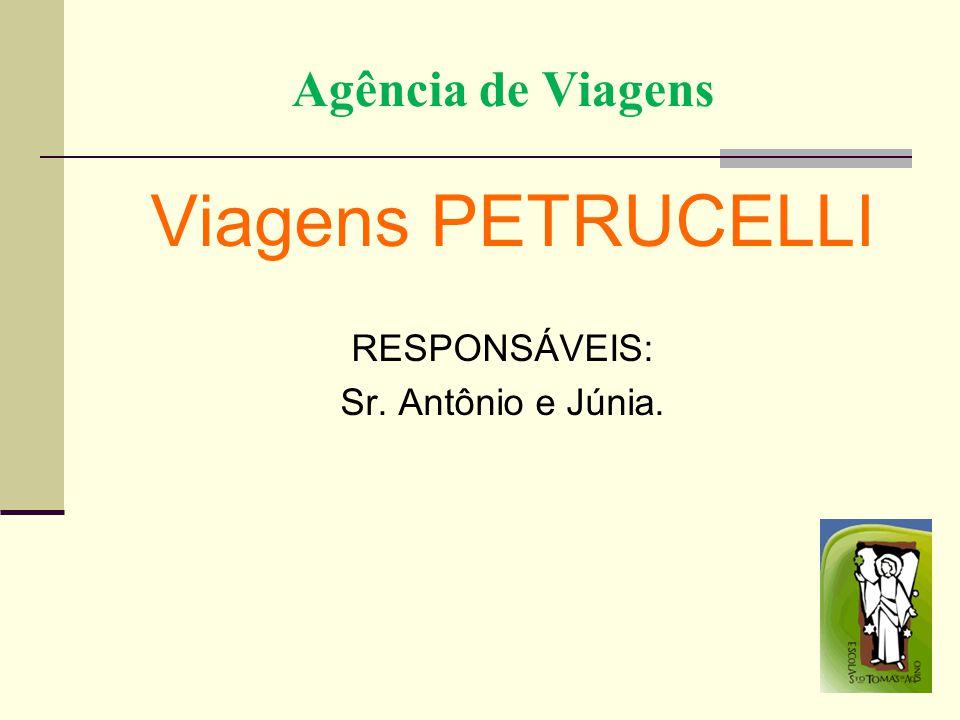 Agência de Viagens Viagens PETRUCELLI RESPONSÁVEIS: Sr. Antônio e Júnia.