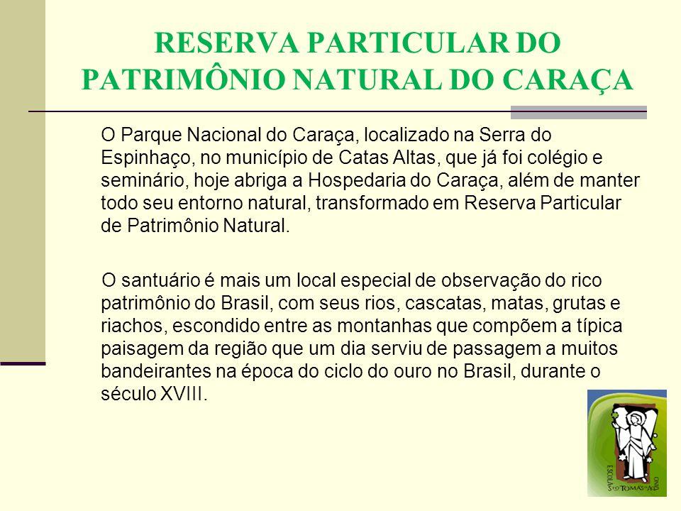 RESERVA PARTICULAR DO PATRIMÔNIO NATURAL DO CARAÇA O Parque Nacional do Caraça, localizado na Serra do Espinhaço, no município de Catas Altas, que já