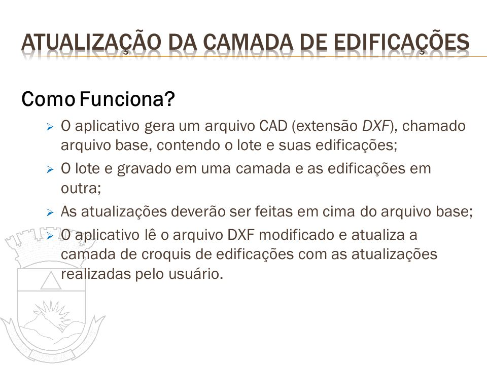 Como Funciona? O aplicativo gera um arquivo CAD (extensão DXF), chamado arquivo base, contendo o lote e suas edificações; O lote e gravado em uma cama