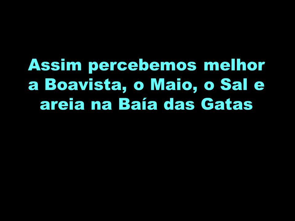 Assim percebemos melhor a Boavista, o Maio, o Sal e areia na Baía das Gatas