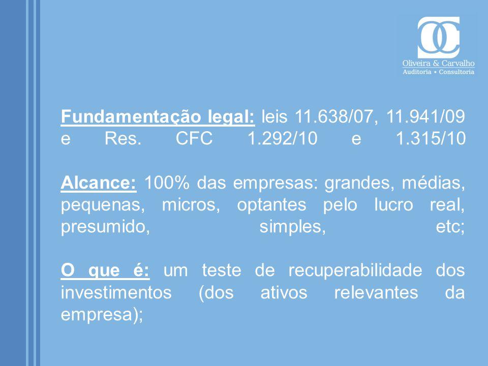 Fundamentação legal: leis 11.638/07, 11.941/09 e Res. CFC 1.292/10 e 1.315/10 Alcance: 100% das empresas: grandes, médias, pequenas, micros, optantes