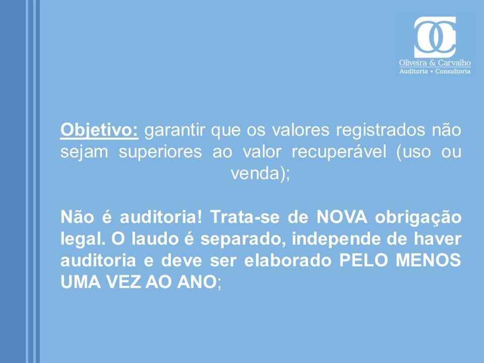 Objetivo: garantir que os valores registrados não sejam superiores ao valor recuperável (uso ou venda); Não é auditoria.