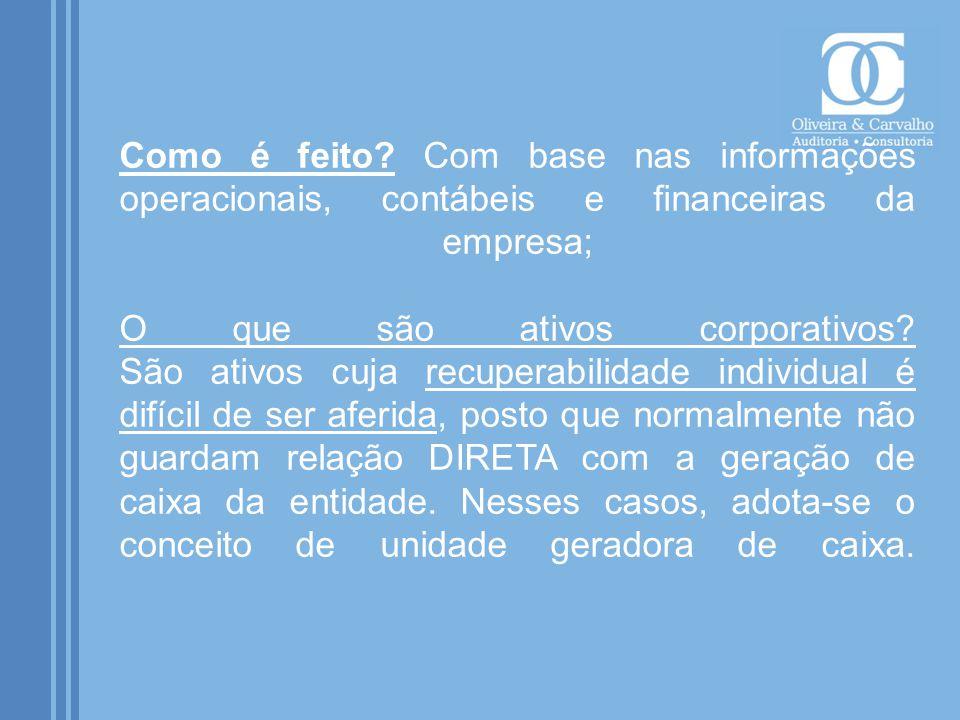 Como é feito? Com base nas informações operacionais, contábeis e financeiras da empresa; O que são ativos corporativos? São ativos cuja recuperabilida