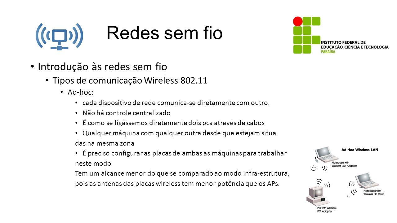 Redes sem fio Introdução às redes sem fio Tipos de comunicação Wireless 802.11 Ad-hoc: cada dispositivo de rede comunica-se diretamente com outro. Não