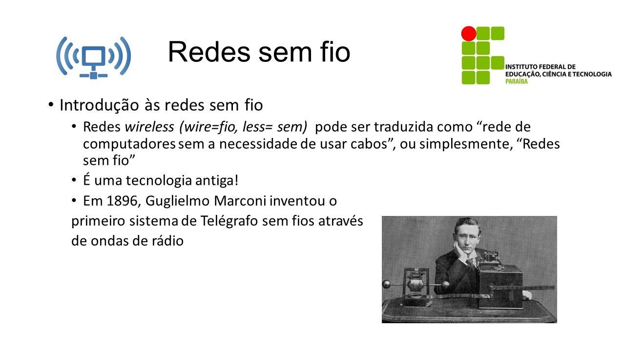 Redes sem fio Introdução às redes sem fio Redes wireless (wire=fio, less= sem) pode ser traduzida como rede de computadores sem a necessidade de usar