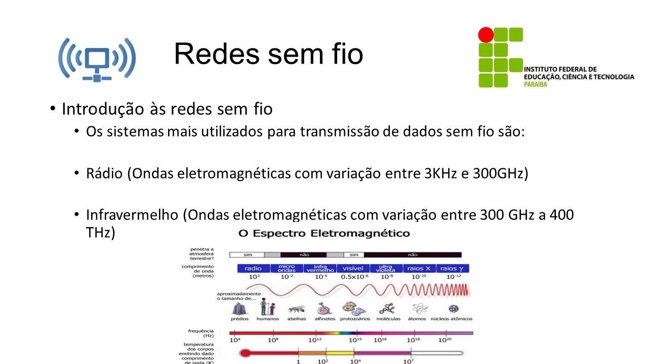 Redes sem fio Introdução às redes sem fio Os sistemas mais utilizados para transmissão de dados sem fio são: Rádio (Ondas eletromagnéticas com variaçã