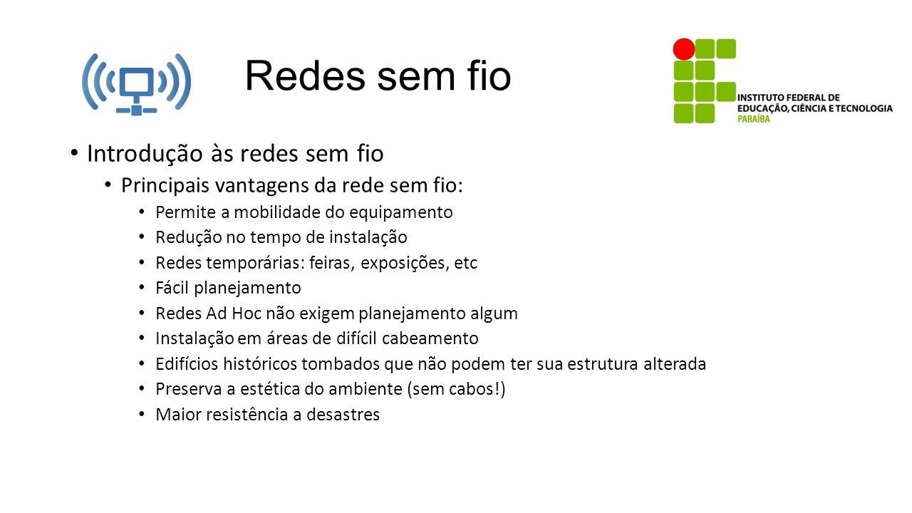 Redes sem fio Introdução às redes sem fio Principais vantagens da rede sem fio: Permite a mobilidade do equipamento Redução no tempo de instalação Red