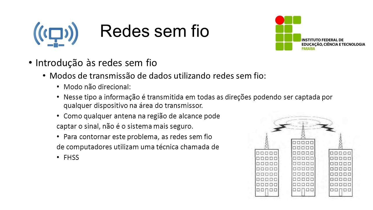 Redes sem fio Introdução às redes sem fio Modos de transmissão de dados utilizando redes sem fio: Modo não direcional: Nesse tipo a informação é trans