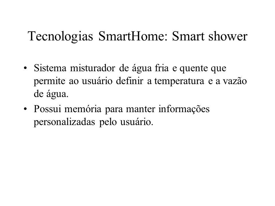 Tecnologias SmartHome: Smart shower Sistema misturador de água fria e quente que permite ao usuário definir a temperatura e a vazão de água. Possui me