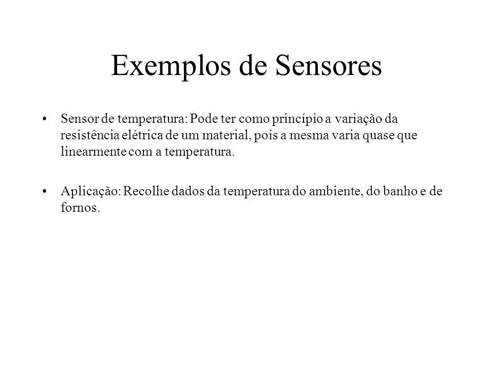 Exemplos de Sensores Sensor de temperatura: Pode ter como princípio a variação da resistência elétrica de um material, pois a mesma varia quase que li