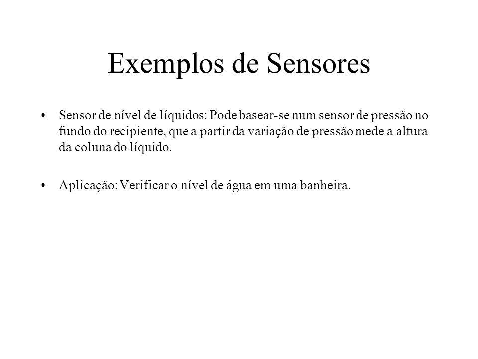 Exemplos de Sensores Sensor de nível de líquidos: Pode basear-se num sensor de pressão no fundo do recipiente, que a partir da variação de pressão med