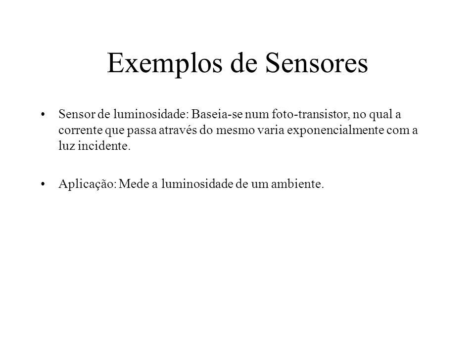 Exemplos de Sensores Sensor de luminosidade: Baseia-se num foto-transistor, no qual a corrente que passa através do mesmo varia exponencialmente com a