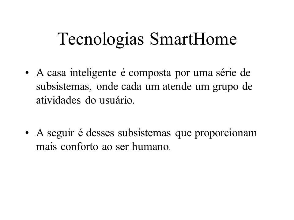 Tecnologias SmartHome A casa inteligente é composta por uma série de subsistemas, onde cada um atende um grupo de atividades do usuário. A seguir é de