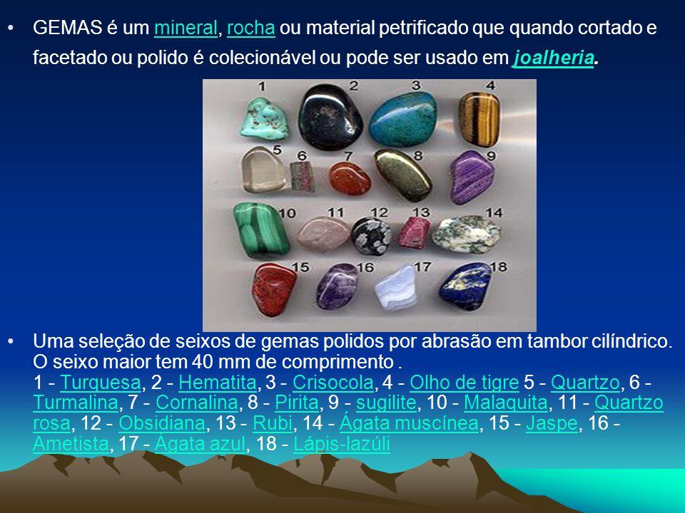 GEMAS é um mineral, rocha ou material petrificado que quando cortado e facetado ou polido é colecionável ou pode ser usado em joalheria.mineralrochajo