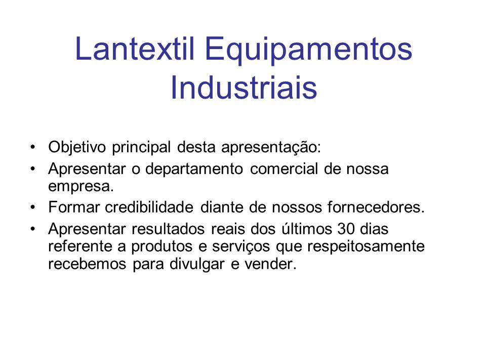 Lantextil Equipamentos Industriais Objetivo principal desta apresentação: Apresentar o departamento comercial de nossa empresa. Formar credibilidade d