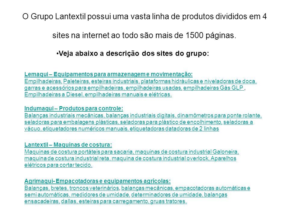 O Grupo Lantextil possui uma vasta linha de produtos divididos em 4 sites na internet ao todo são mais de 1500 páginas. Veja abaixo a descrição dos si