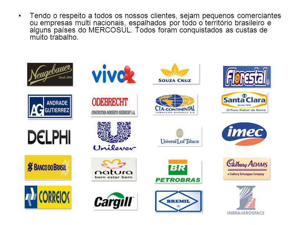 Tendo o respeito a todos os nossos clientes, sejam pequenos comerciantes ou empresas multi nacionais, espalhados por todo o território brasileiro e al