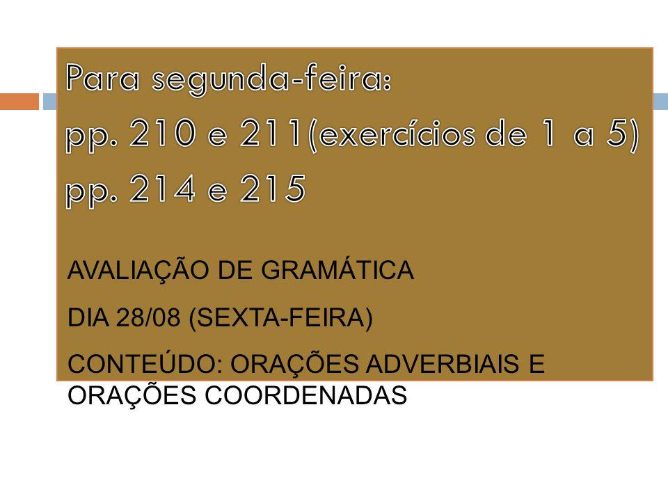 AVALIAÇÃO DE GRAMÁTICA DIA 28/08 (SEXTA-FEIRA) CONTEÚDO: ORAÇÕES ADVERBIAIS E ORAÇÕES COORDENADAS