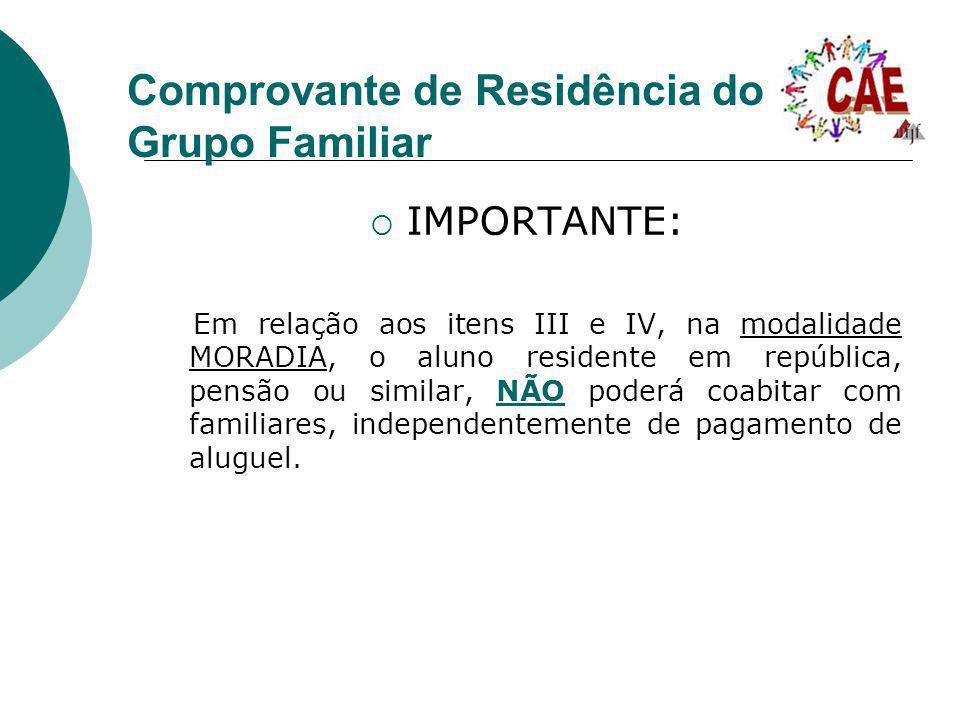 Comprovante de Residência do Grupo Familiar IMPORTANTE: Em relação aos itens III e IV, na modalidade MORADIA, o aluno residente em república, pensão o