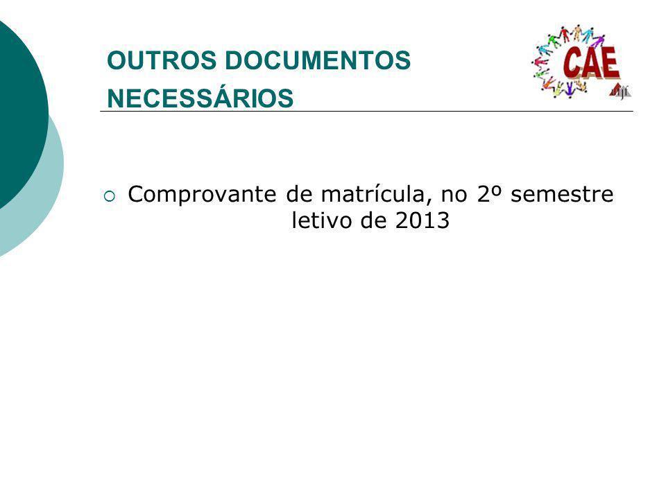 OUTROS DOCUMENTOS NECESSÁRIOS Comprovante de matrícula, no 2º semestre letivo de 2013