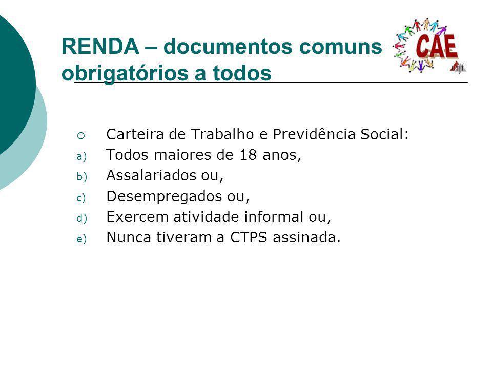 RENDA – documentos comuns e obrigatórios a todos Carteira de Trabalho e Previdência Social: a) Todos maiores de 18 anos, b) Assalariados ou, c) Desemp
