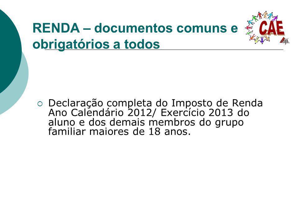 RENDA – documentos comuns e obrigatórios a todos Declaração completa do Imposto de Renda Ano Calendário 2012/ Exercício 2013 do aluno e dos demais mem