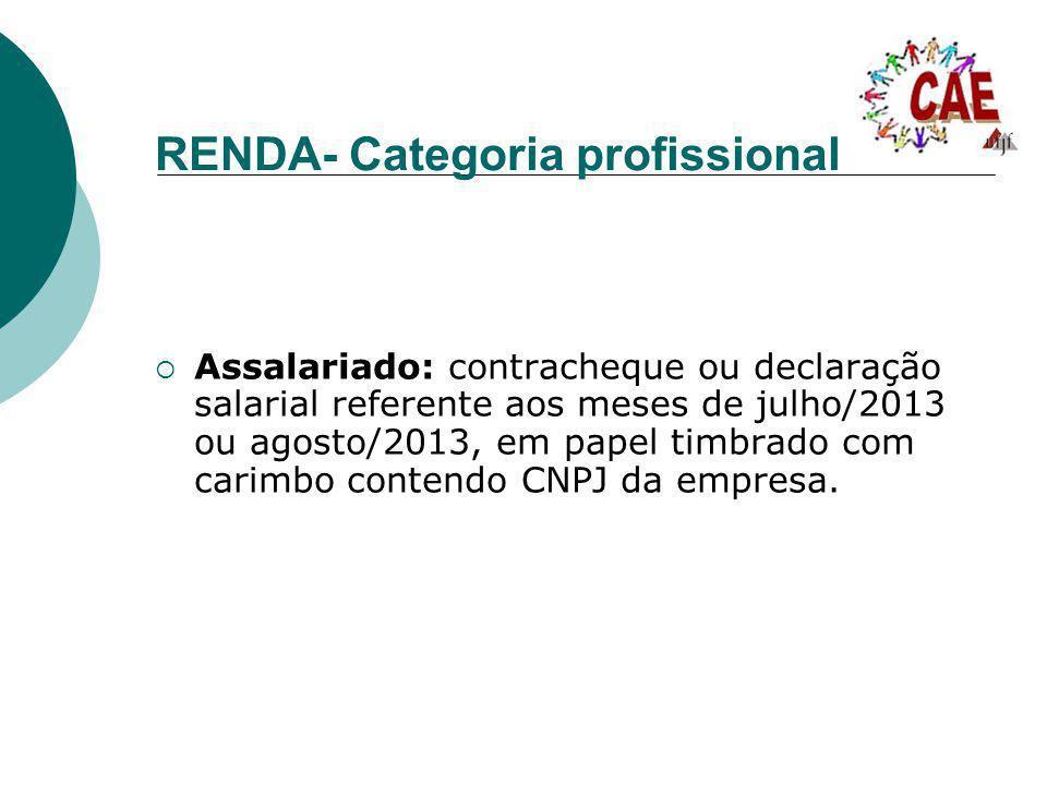 RENDA- Categoria profissional Assalariado: contracheque ou declaração salarial referente aos meses de julho/2013 ou agosto/2013, em papel timbrado com