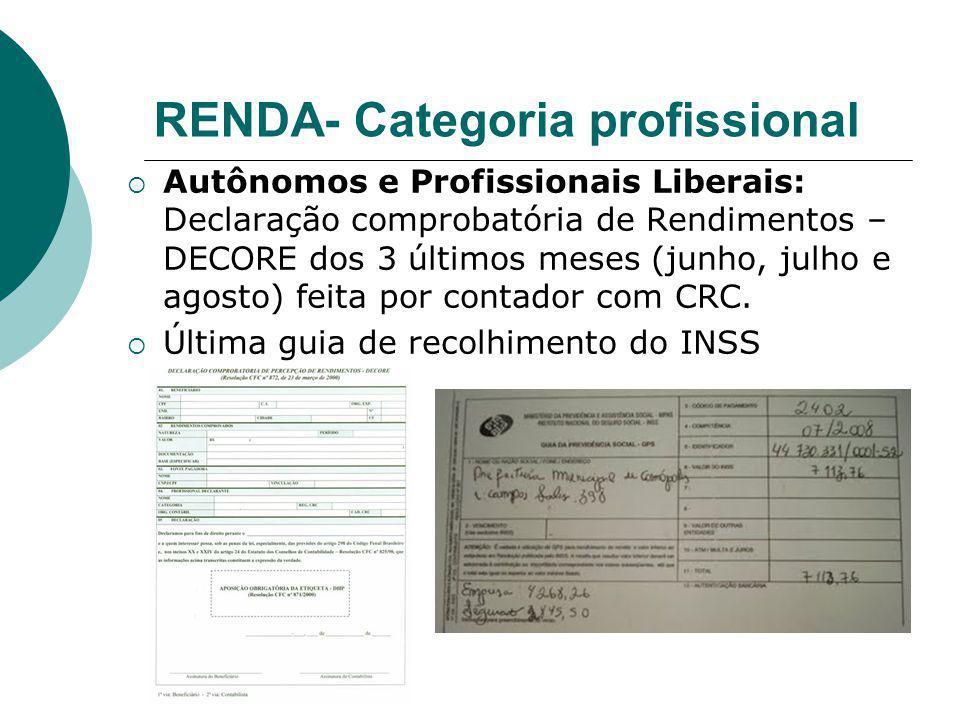 RENDA- Categoria profissional Autônomos e Profissionais Liberais: Declaração comprobatória de Rendimentos – DECORE dos 3 últimos meses (junho, julho e