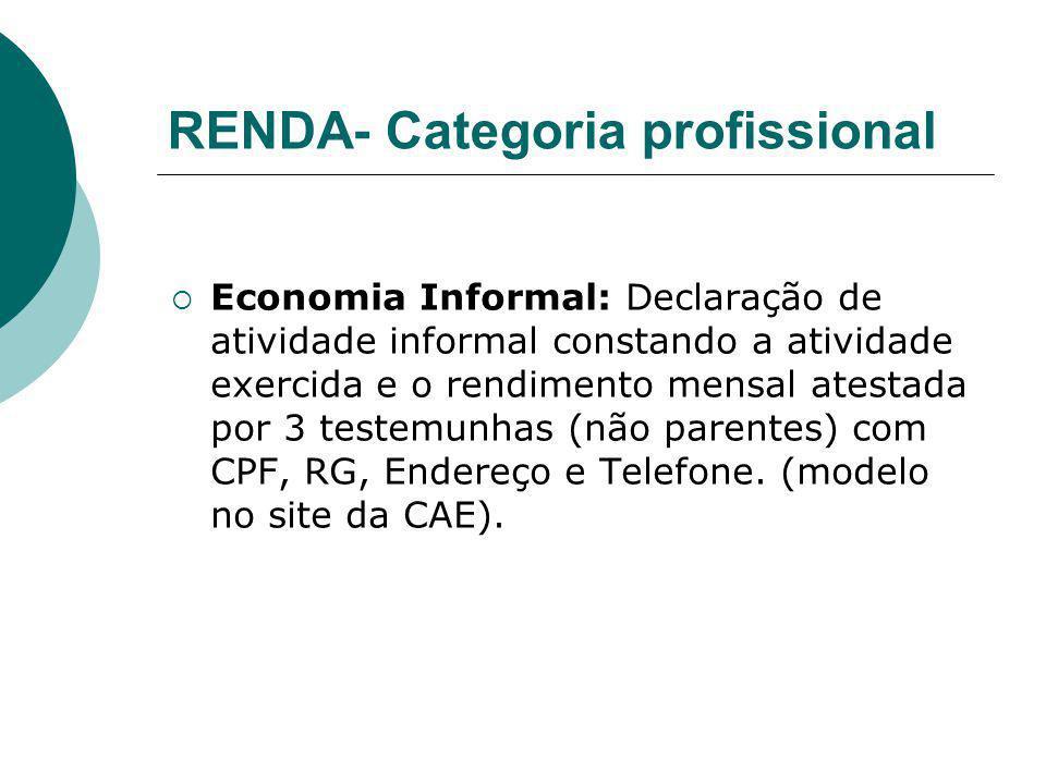 RENDA- Categoria profissional Economia Informal: Declaração de atividade informal constando a atividade exercida e o rendimento mensal atestada por 3
