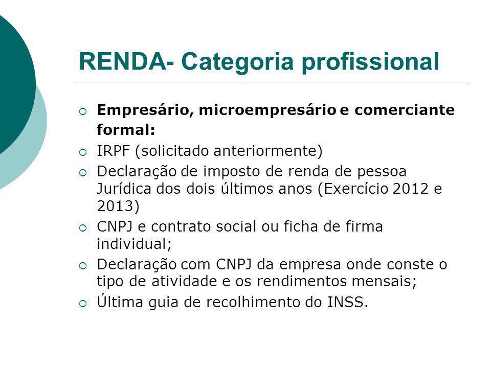 RENDA- Categoria profissional Empresário, microempresário e comerciante formal: IRPF (solicitado anteriormente) Declaração de imposto de renda de pess