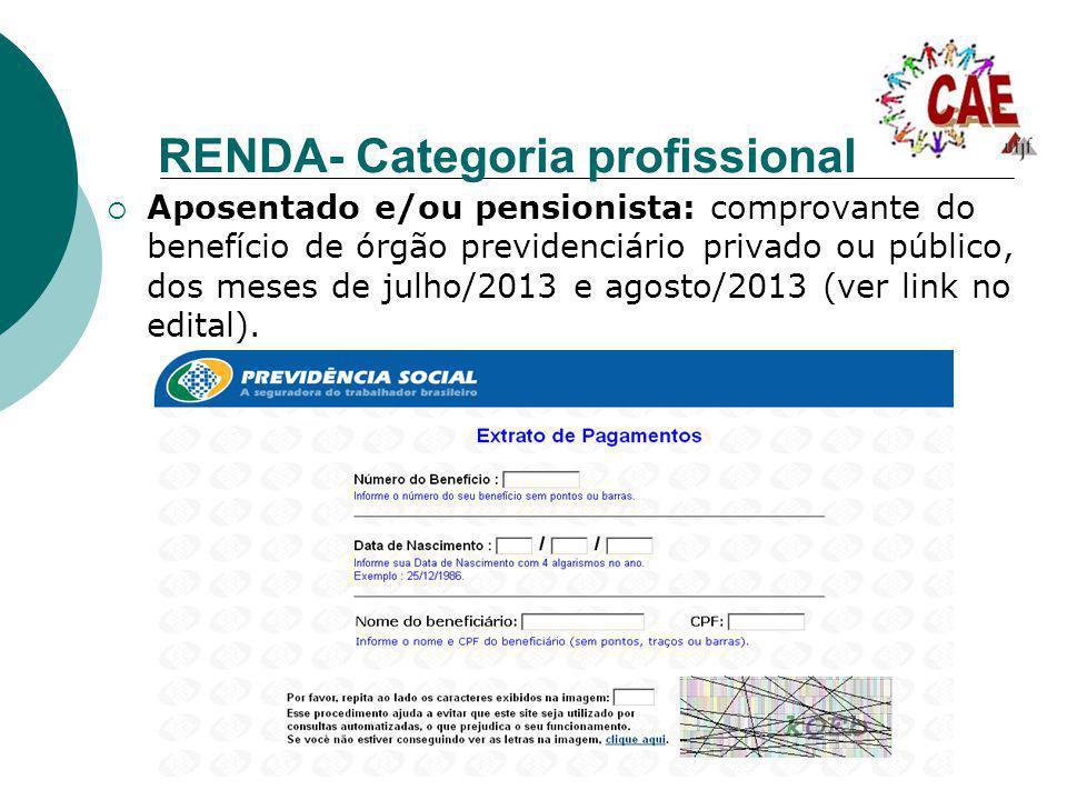 RENDA- Categoria profissional Aposentado e/ou pensionista: comprovante do benefício de órgão previdenciário privado ou público, dos meses de julho/201