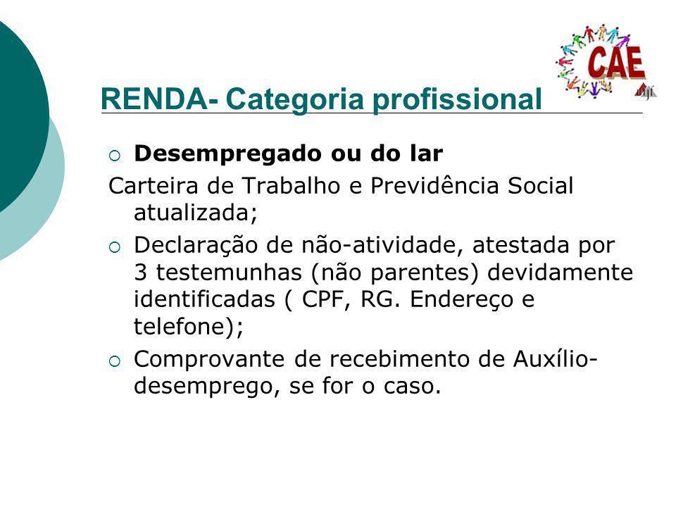 RENDA- Categoria profissional Desempregado ou do lar Carteira de Trabalho e Previdência Social atualizada; Declaração de não-atividade, atestada por 3