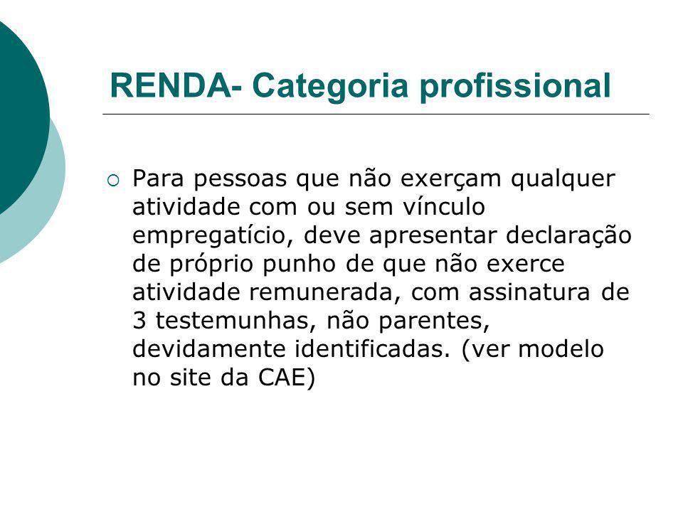 RENDA- Categoria profissional Para pessoas que não exerçam qualquer atividade com ou sem vínculo empregatício, deve apresentar declaração de próprio p