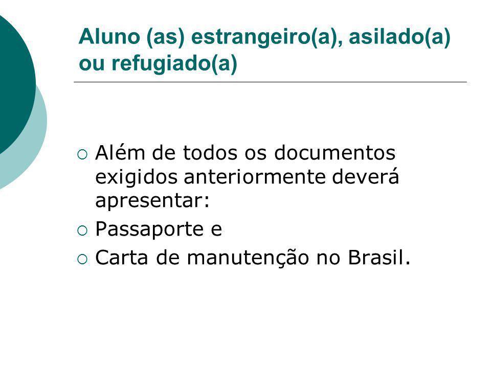 Aluno (as) estrangeiro(a), asilado(a) ou refugiado(a) Além de todos os documentos exigidos anteriormente deverá apresentar: Passaporte e Carta de manu
