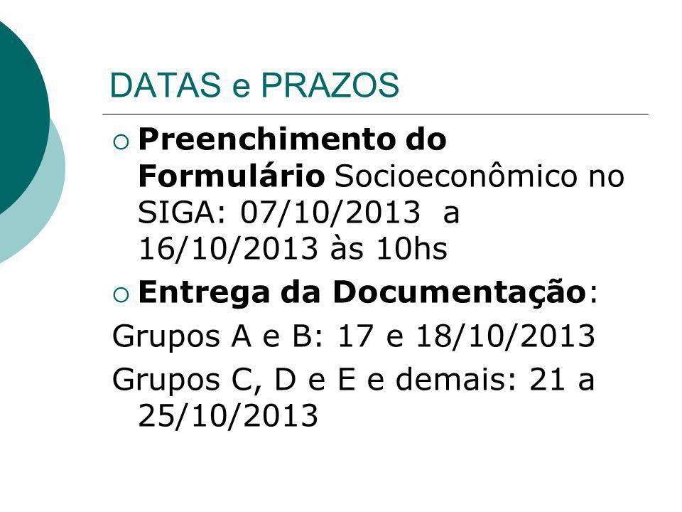 DATAS e PRAZOS Preenchimento do Formulário Socioeconômico no SIGA: 07/10/2013 a 16/10/2013 às 10hs Entrega da Documentação: Grupos A e B: 17 e 18/10/2