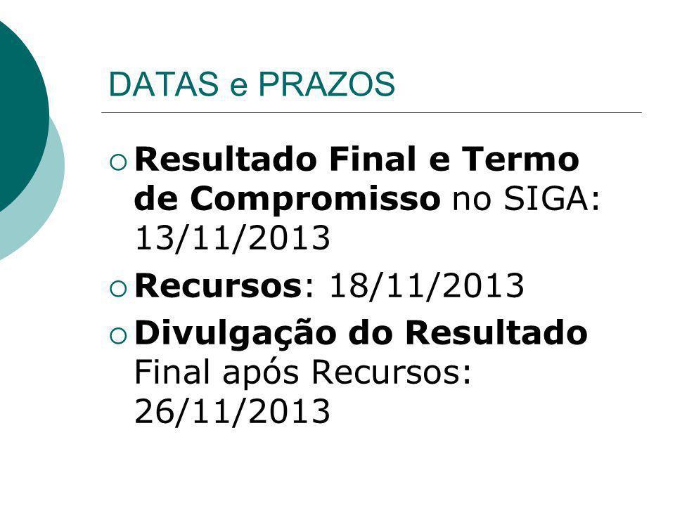DATAS e PRAZOS Resultado Final e Termo de Compromisso no SIGA: 13/11/2013 Recursos: 18/11/2013 Divulgação do Resultado Final após Recursos: 26/11/2013