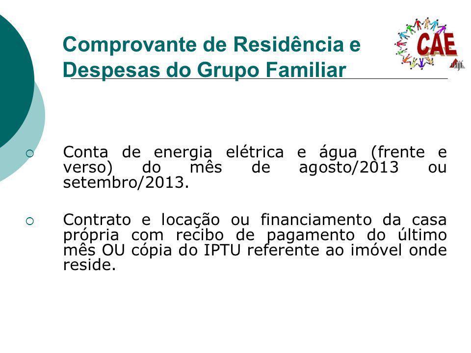 Comprovante de Residência e Despesas do Grupo Familiar Conta de energia elétrica e água (frente e verso) do mês de agosto/2013 ou setembro/2013. Contr