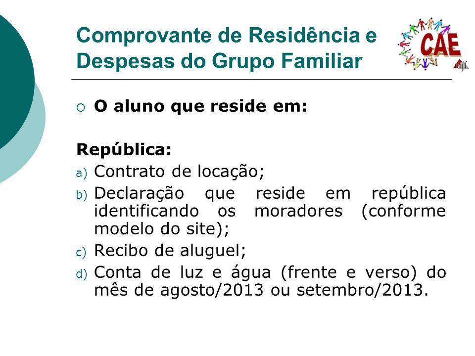 Comprovante de Residência e Despesas do Grupo Familiar O aluno que reside em: República: a) Contrato de locação; b) Declaração que reside em república