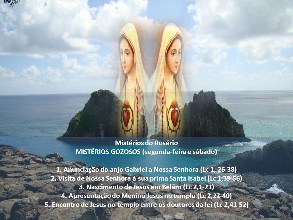 Mistérios do Rosário MISTÉRIOS GOZOSOS (segunda-feira e sábado) 1.