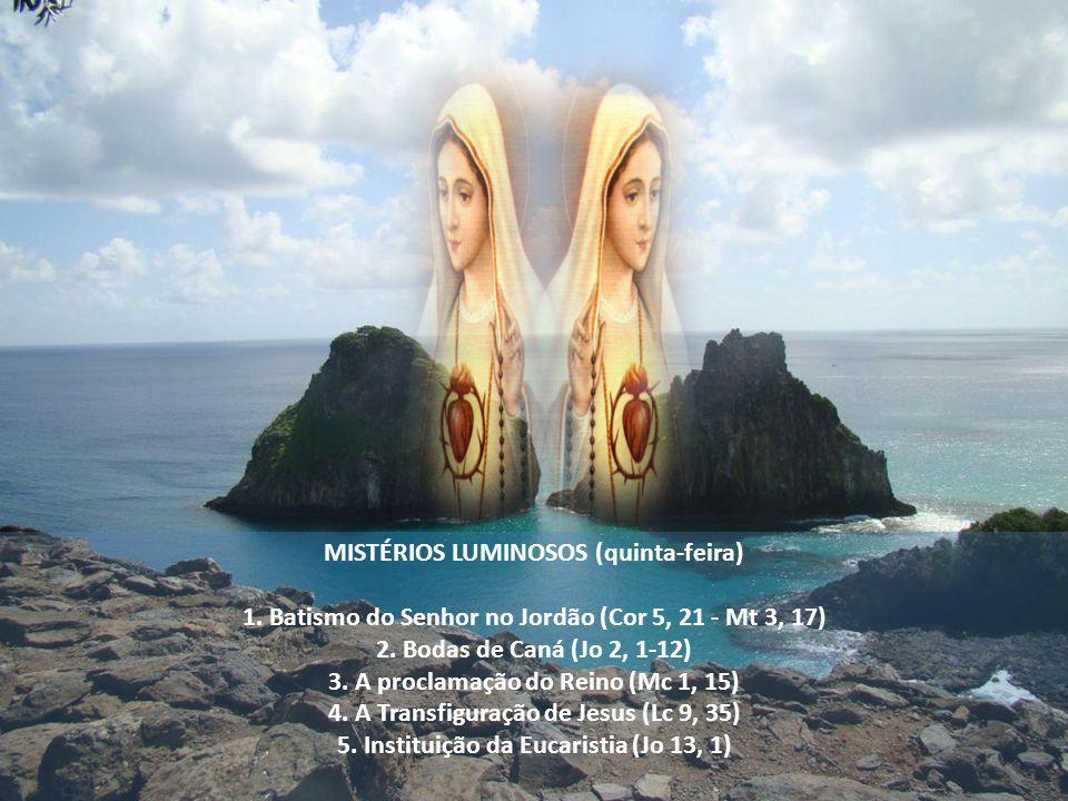 MISTÉRIOS LUMINOSOS (quinta-feira) 1.Batismo do Senhor no Jordão (Cor 5, 21 - Mt 3, 17) 2.