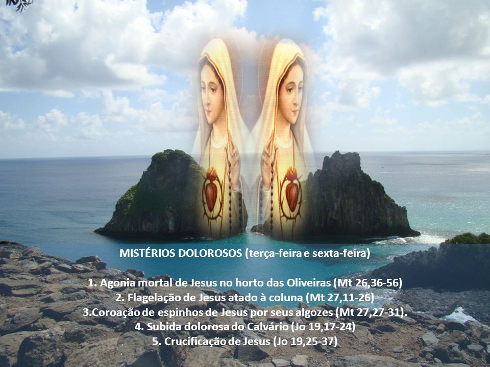 MISTÉRIOS LUMINOSOS (quinta-feira) 1. Batismo do Senhor no Jordão (Cor 5, 21 - Mt 3, 17) 2. Bodas de Caná (Jo 2, 1-12) 3. A proclamação do Reino (Mc 1